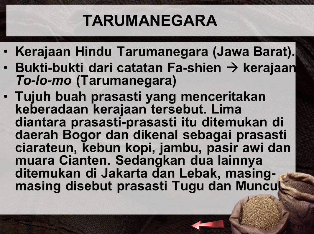 TARUMANEGARA Kerajaan Hindu Tarumanegara (Jawa Barat). Bukti-bukti dari catatan Fa-shien  kerajaan To-lo-mo (Tarumanegara) Tujuh buah prasasti yang m