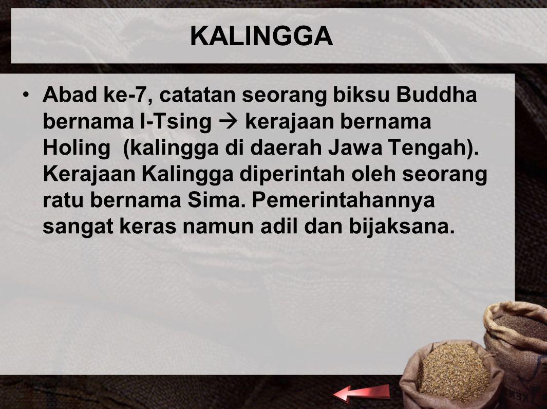 KALINGGA Abad ke-7, catatan seorang biksu Buddha bernama I-Tsing  kerajaan bernama Holing (kalingga di daerah Jawa Tengah). Kerajaan Kalingga diperin