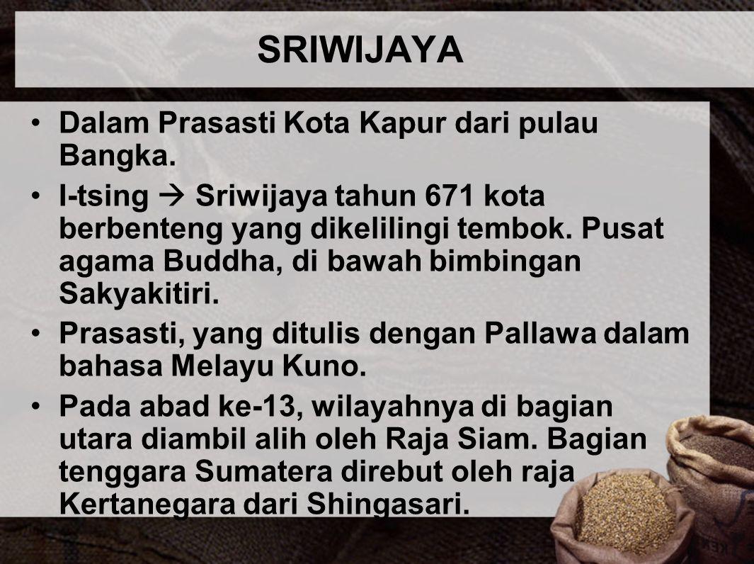 SRIWIJAYA Dalam Prasasti Kota Kapur dari pulau Bangka. I-tsing  Sriwijaya tahun 671 kota berbenteng yang dikelilingi tembok. Pusat agama Buddha, di b