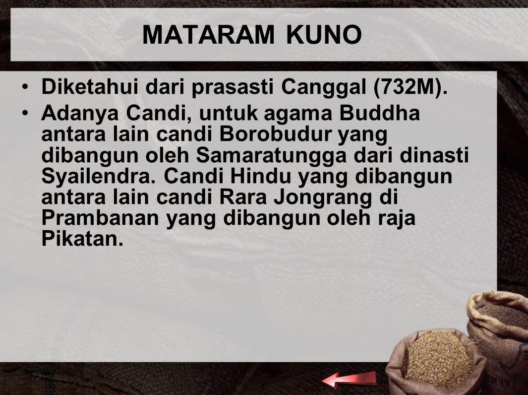 MATARAM KUNO Diketahui dari prasasti Canggal (732M). Adanya Candi, untuk agama Buddha antara lain candi Borobudur yang dibangun oleh Samaratungga dari