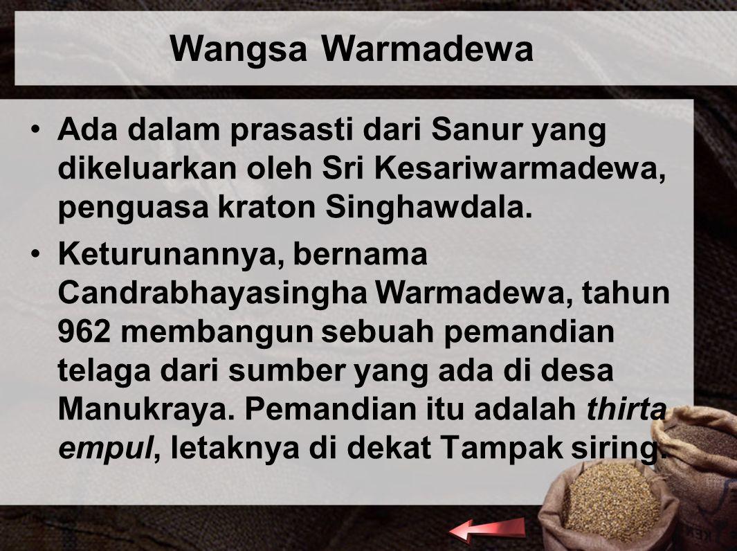 Wangsa Warmadewa Ada dalam prasasti dari Sanur yang dikeluarkan oleh Sri Kesariwarmadewa, penguasa kraton Singhawdala. Keturunannya, bernama Candrabha