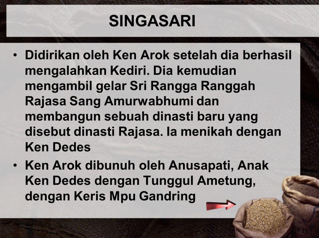 SINGASARI Didirikan oleh Ken Arok setelah dia berhasil mengalahkan Kediri. Dia kemudian mengambil gelar Sri Rangga Ranggah Rajasa Sang Amurwabhumi dan