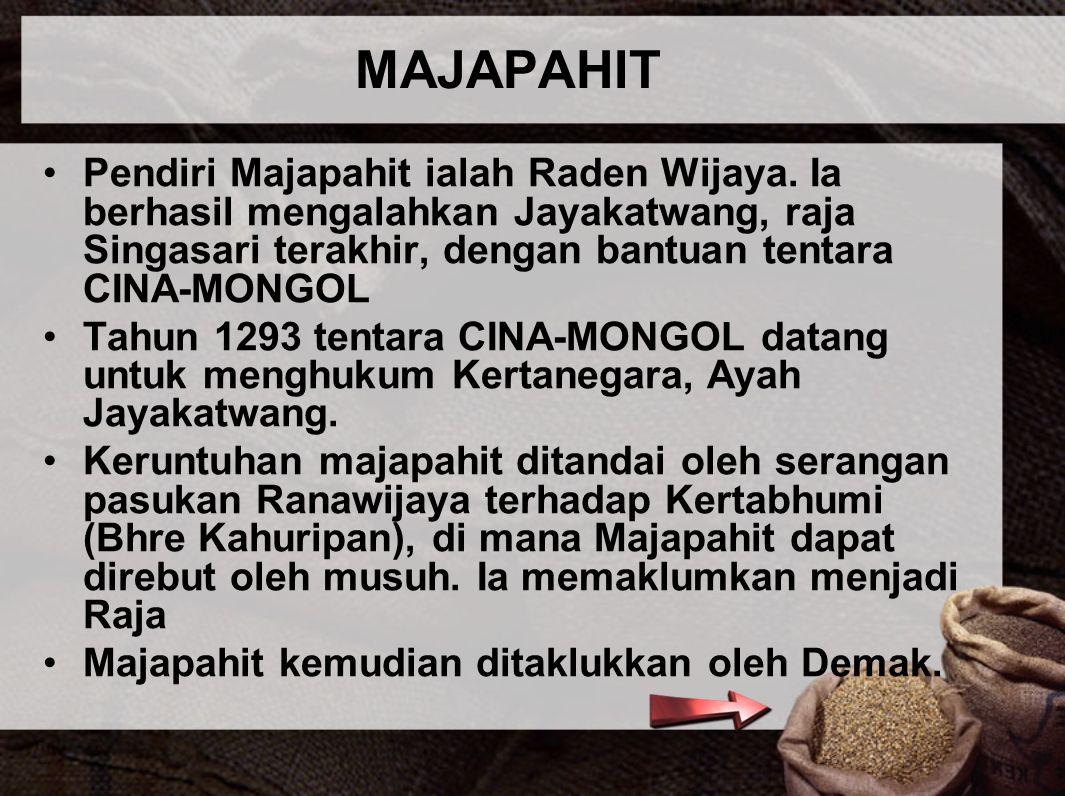 MAJAPAHIT Pendiri Majapahit ialah Raden Wijaya. Ia berhasil mengalahkan Jayakatwang, raja Singasari terakhir, dengan bantuan tentara CINA-MONGOL Tahun