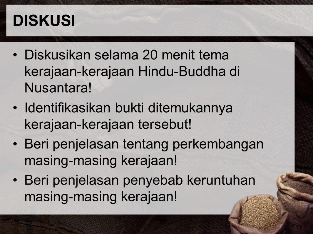 DISKUSI Diskusikan selama 20 menit tema kerajaan-kerajaan Hindu-Buddha di Nusantara! Identifikasikan bukti ditemukannya kerajaan-kerajaan tersebut! Be