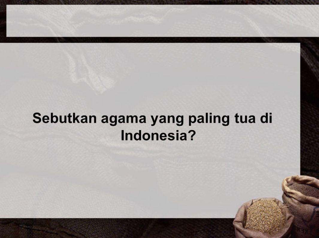 Sebutkan agama yang paling tua di Indonesia?