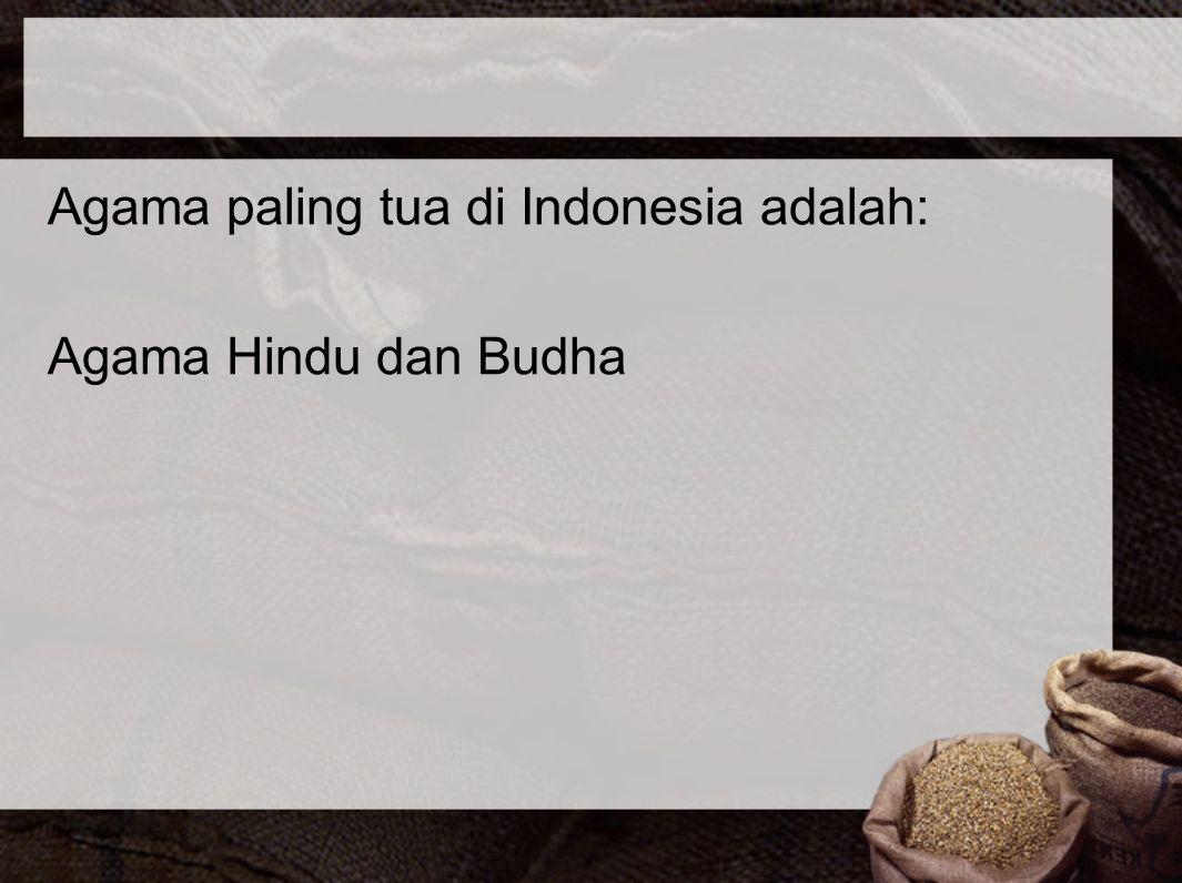 Agama paling tua di Indonesia adalah: Agama Hindu dan Budha