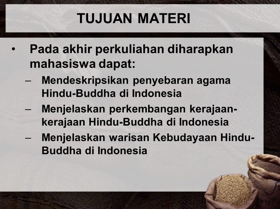 TUJUAN MATERI Pada akhir perkuliahan diharapkan mahasiswa dapat: –Mendeskripsikan penyebaran agama Hindu-Buddha di Indonesia –Menjelaskan perkembangan
