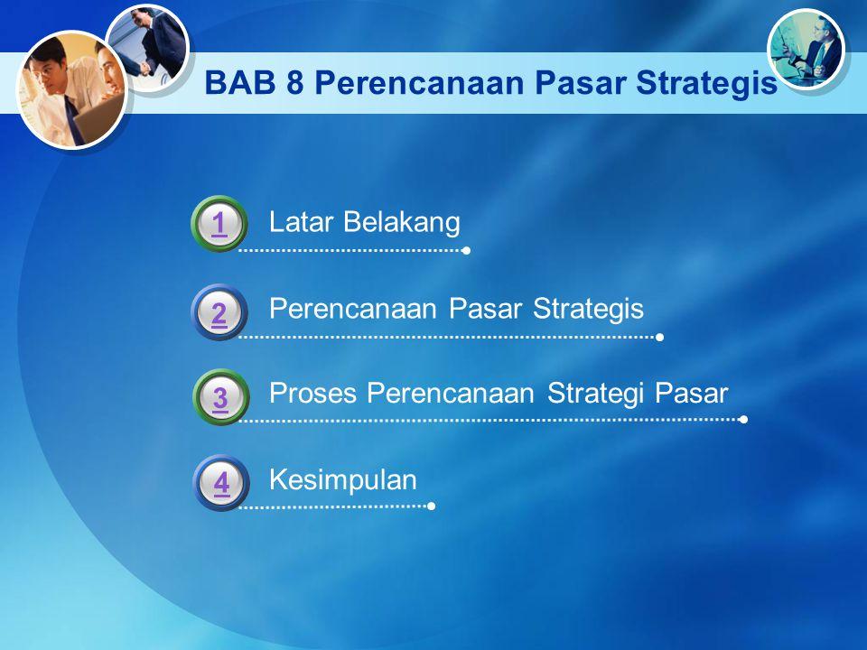 BAB 8 Perencanaan Pasar Strategis Latar Belakang Perencanaan Pasar Strategis Proses Perencanaan Strategi Pasar Kesimpulan 1 2 4 33