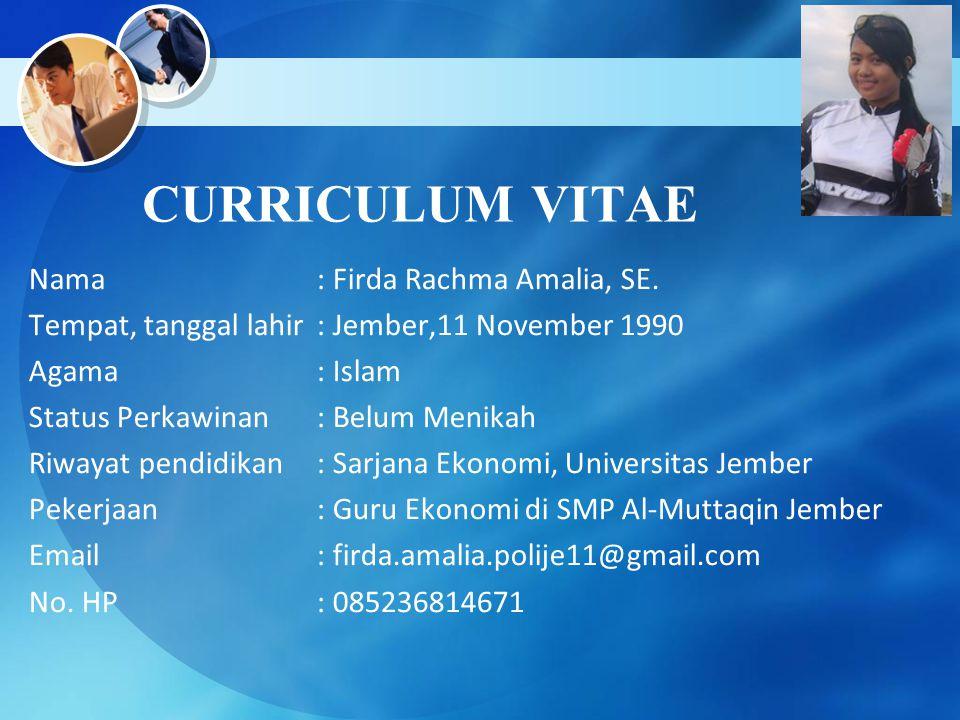 CURRICULUM VITAE Nama: Firda Rachma Amalia, SE. Tempat, tanggal lahir: Jember,11 November 1990 Agama: Islam Status Perkawinan: Belum Menikah Riwayat p