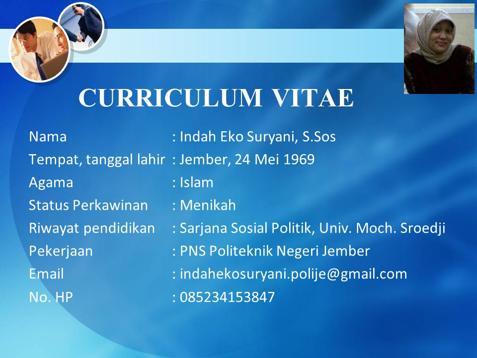 CURRICULUM VITAE Nama: Indah Eko Suryani, S.Sos Tempat, tanggal lahir: Jember, 24 Mei 1969 Agama: Islam Status Perkawinan: Menikah Riwayat pendidikan: