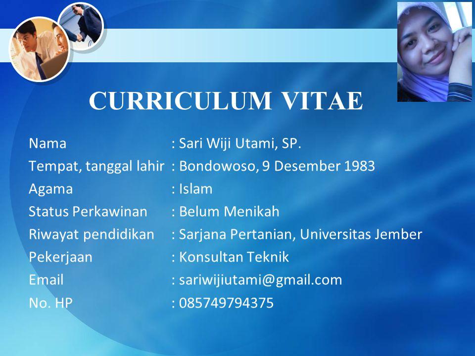 CURRICULUM VITAE Nama: Sari Wiji Utami, SP. Tempat, tanggal lahir: Bondowoso, 9 Desember 1983 Agama: Islam Status Perkawinan: Belum Menikah Riwayat pe