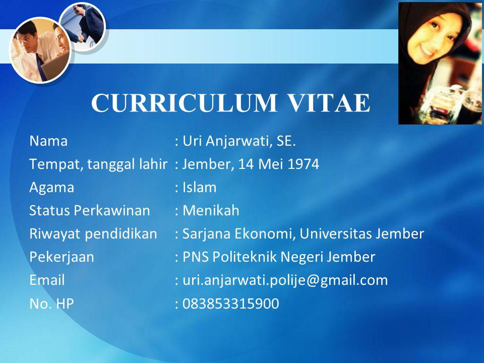 CURRICULUM VITAE Nama: Uri Anjarwati, SE. Tempat, tanggal lahir: Jember, 14 Mei 1974 Agama: Islam Status Perkawinan: Menikah Riwayat pendidikan: Sarja