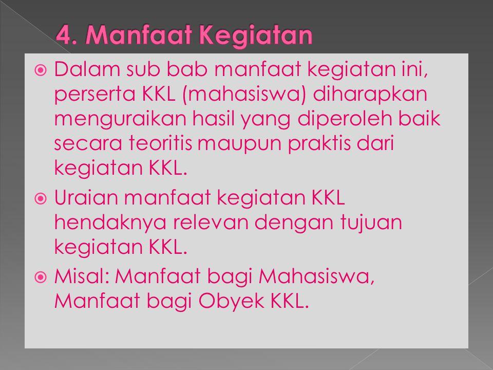  Dalam sub bab manfaat kegiatan ini, perserta KKL (mahasiswa) diharapkan menguraikan hasil yang diperoleh baik secara teoritis maupun praktis dari ke