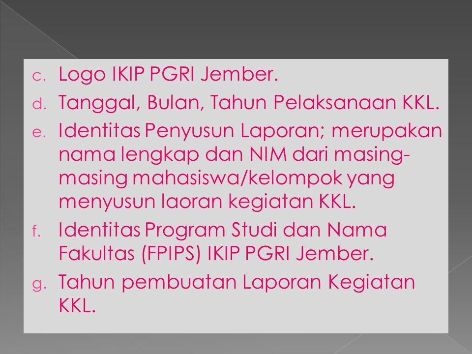 c. Logo IKIP PGRI Jember. d. Tanggal, Bulan, Tahun Pelaksanaan KKL. e. Identitas Penyusun Laporan; merupakan nama lengkap dan NIM dari masing- masing