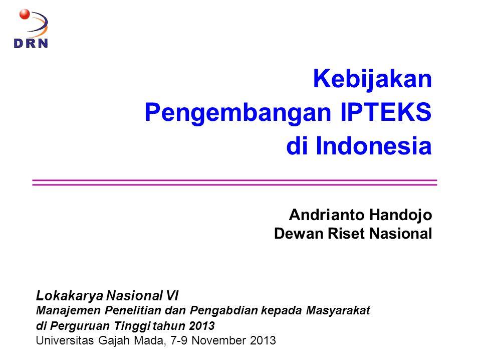Kebijakan Pengembangan IPTEKS di Indonesia Andrianto Handojo Dewan Riset Nasional Lokakarya Nasional VI Manajemen Penelitian dan Pengabdian kepada Mas