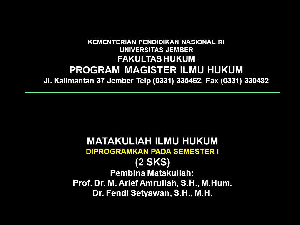 MATAKULIAH ILMU HUKUM DIPROGRAMKAN PADA SEMESTER I (2 SKS) Pembina Matakuliah: Prof. Dr. M. Arief Amrullah, S.H., M.Hum. Dr. Fendi Setyawan, S.H., M.H