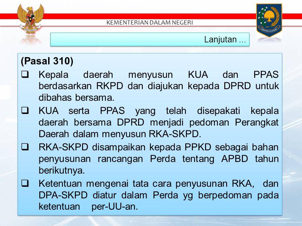 (Pasal 310)  Kepala daerah menyusun KUA dan PPAS berdasarkan RKPD dan diajukan kepada DPRD untuk dibahas bersama.
