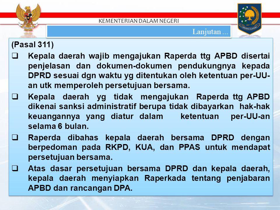 (Pasal 311)  Kepala daerah wajib mengajukan Raperda ttg APBD disertai penjelasan dan dokumen-dokumen pendukungnya kepada DPRD sesuai dgn waktu yg ditentukan oleh ketentuan per-UU- an utk memperoleh persetujuan bersama.