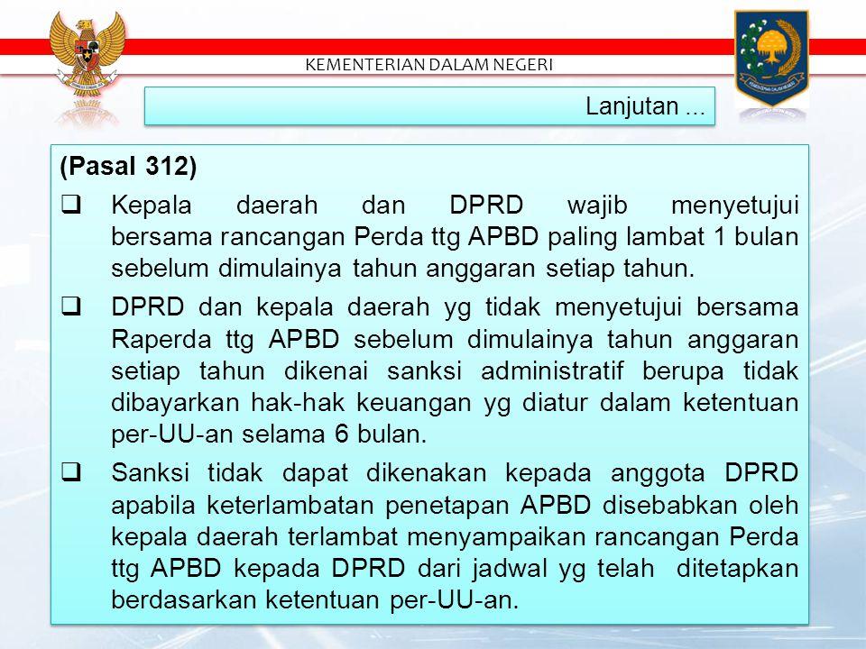 (Pasal 312)  Kepala daerah dan DPRD wajib menyetujui bersama rancangan Perda ttg APBD paling lambat 1 bulan sebelum dimulainya tahun anggaran setiap tahun.