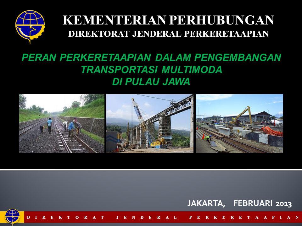 PERAN PERKERETAAPIAN DALAM PENGEMBANGAN TRANSPORTASI MULTIMODA DI PULAU JAWA JAKARTA, FEBRUARI 2013 KEMENTERIAN PERHUBUNGAN DIREKTORAT JENDERAL PERKERETAAPIAN 1