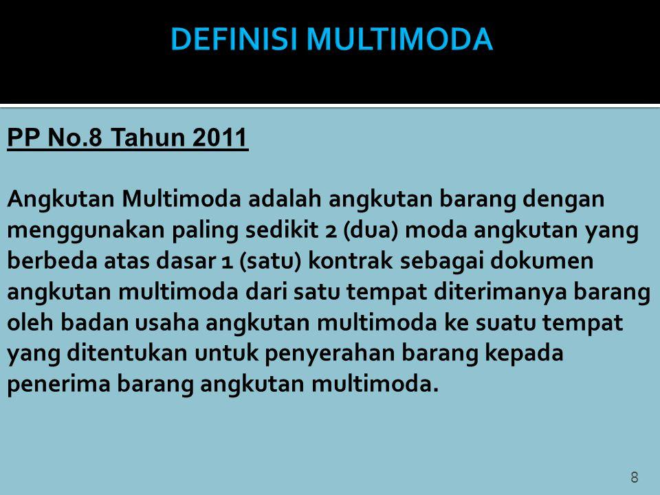 8 PP No.8 Tahun 2011 Angkutan Multimoda adalah angkutan barang dengan menggunakan paling sedikit 2 (dua) moda angkutan yang berbeda atas dasar 1 (satu