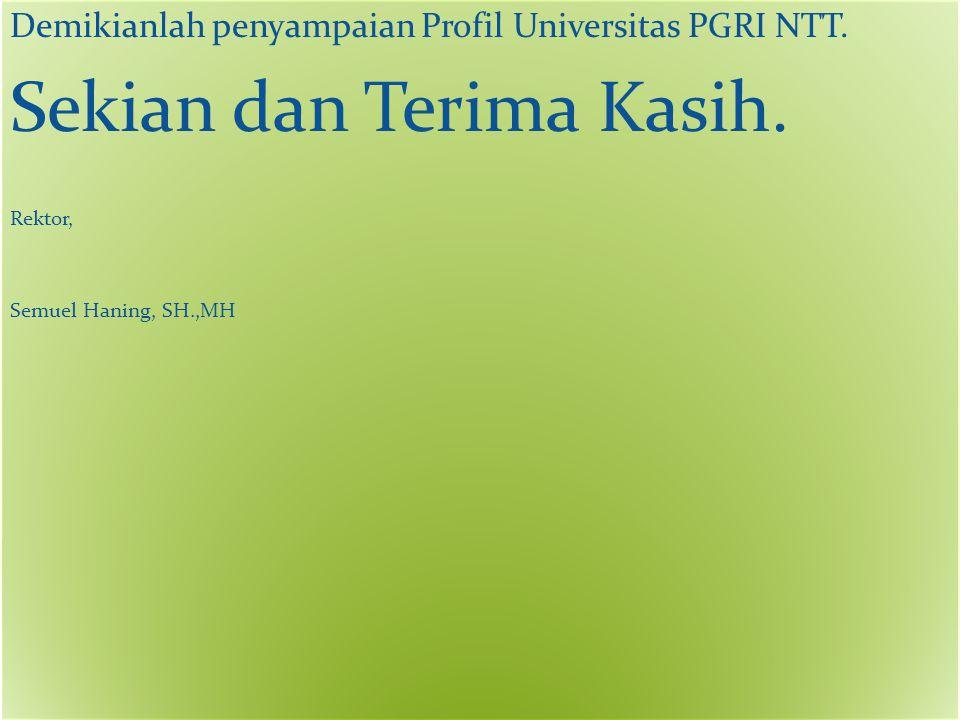 Demikianlah penyampaian Profil Universitas PGRI NTT.