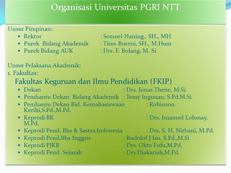 Organisasi Universitas PGRI NTT Unsur Pimpinan: Rektor: Semuel Haning., SH., MH Purek Bidang Akademik: Titus Bureni, SH., M.Hum Purek Bidang AUK: Drs.