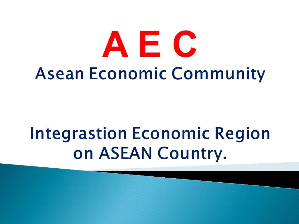 A E C Asean Economic Community Integrastion Economic Region on ASEAN Country.