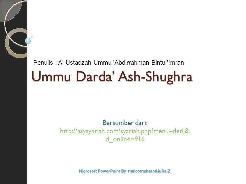 Ummu Darda' Ash-Shughra Bersumber dari: http://asysyariah.com/syariah.php?menu=detil&i d_online=916 Microsoft PowerPoint By malcomahsan&JuRaiZ Penulis