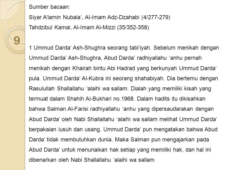 Sumber bacaan: Siyar A'lamin Nubala', Al-Imam Adz-Dzahabi (4/277-279) Tahdzibul Kamal, Al-Imam Al-Mizzi (35/352-358) 1 Ummud Darda' Ash-Shughra seoran