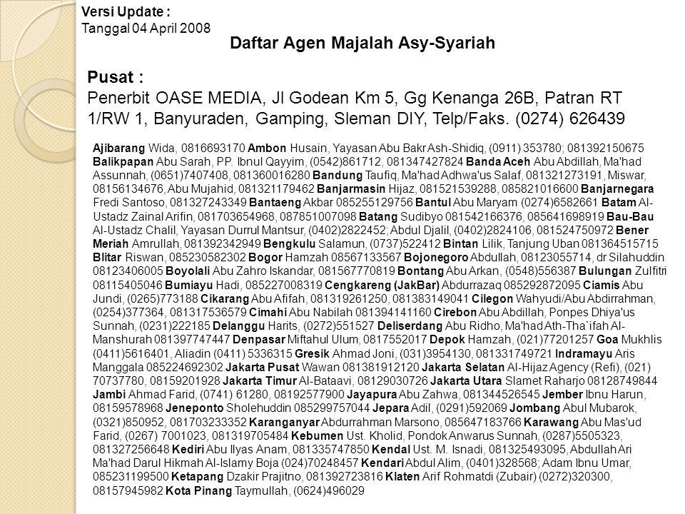 Daftar Agen Majalah Asy-Syariah Pusat : Penerbit OASE MEDIA, Jl Godean Km 5, Gg Kenanga 26B, Patran RT 1/RW 1, Banyuraden, Gamping, Sleman DIY, Telp/F