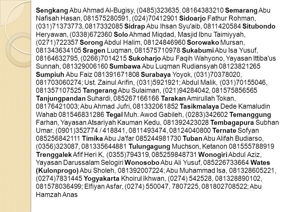 Sengkang Abu Ahmad Al-Bugisy, (0485)323635, 08164383210 Semarang Abu Nafisah Hasan, 081575280591, (024)70412901 Sidoarjo Fathur Rohman, (031)71373773,