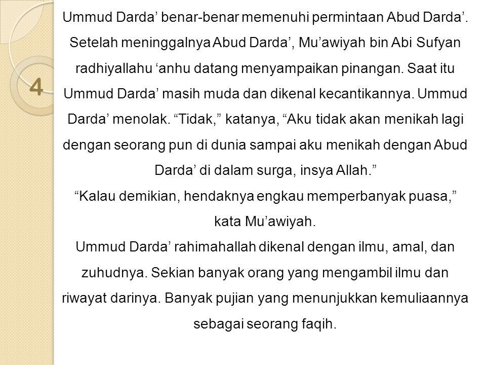 4 Ummud Darda' benar-benar memenuhi permintaan Abud Darda'. Setelah meninggalnya Abud Darda', Mu'awiyah bin Abi Sufyan radhiyallahu 'anhu datang menya