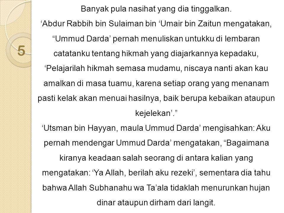 """Banyak pula nasihat yang dia tinggalkan. 'Abdur Rabbih bin Sulaiman bin 'Umair bin Zaitun mengatakan, """"Ummud Darda' pernah menuliskan untukku di lemba"""