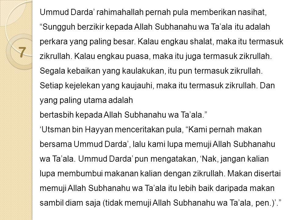 """Ummud Darda' rahimahallah pernah pula memberikan nasihat, """"Sungguh berzikir kepada Allah Subhanahu wa Ta'ala itu adalah perkara yang paling besar. Kal"""