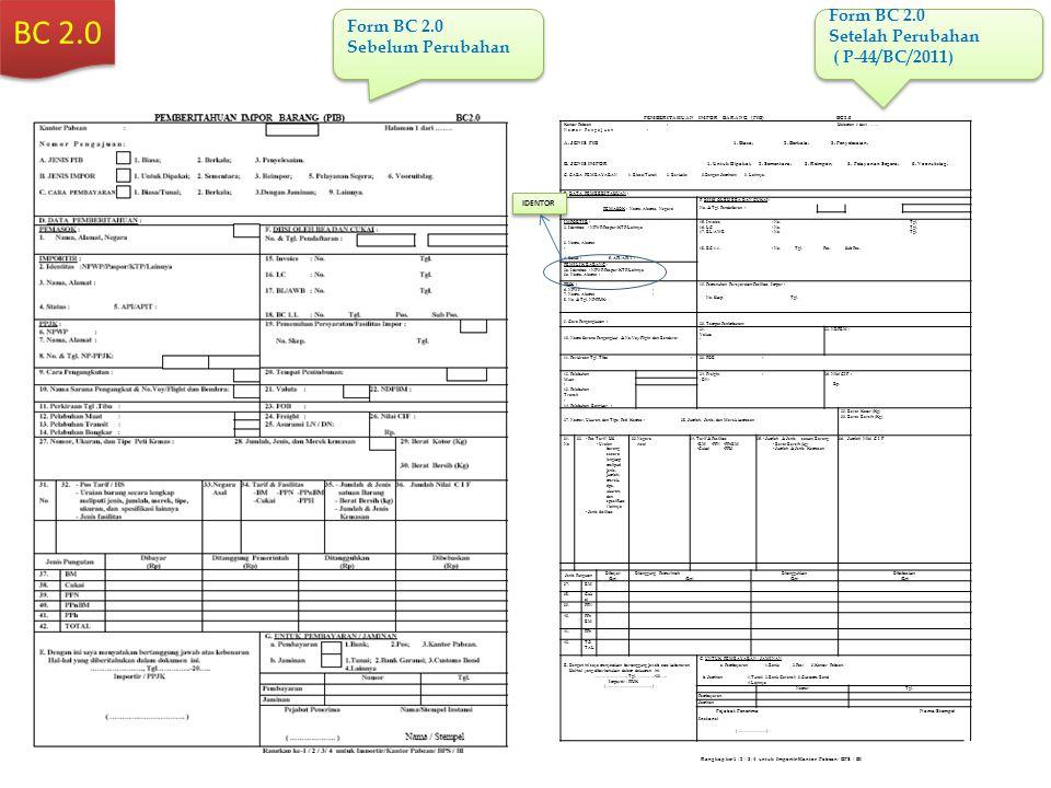 BC 2.0 Form BC 2.0 Setelah Perubahan ( P-44/BC/2011) Form BC 2.0 Setelah Perubahan ( P-44/BC/2011) Form BC 2.0 Sebelum Perubahan Form BC 2.0 Sebelum P