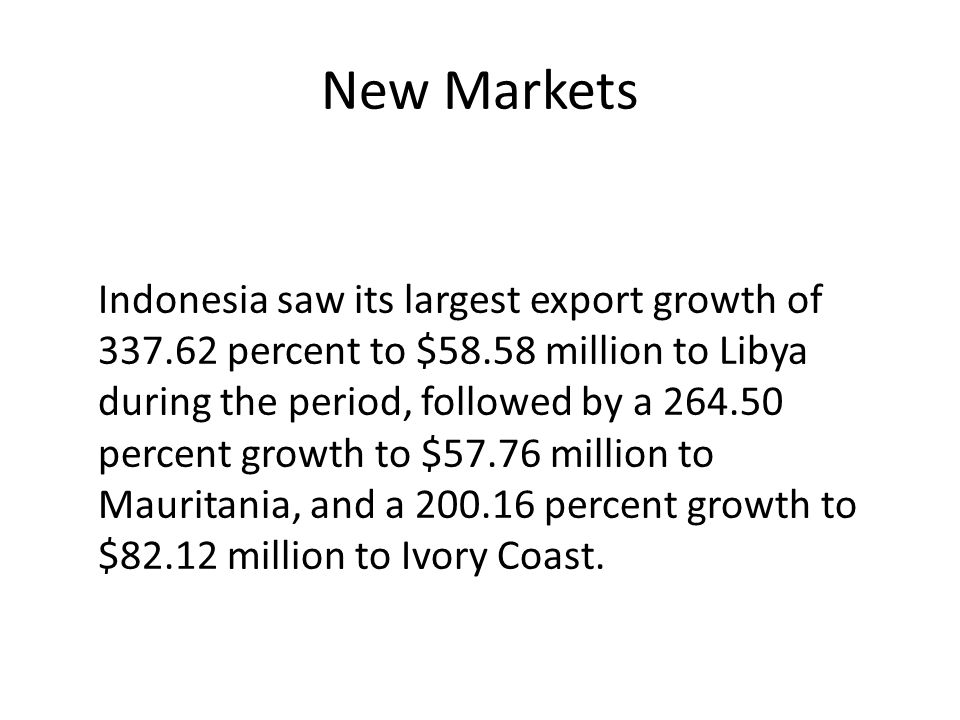 New Markets Indonesia saw its largest export growth of 337.62 percent to $58.58 million to Libya during the period, followed by a 264.50 percent growt