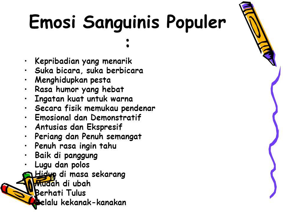 Emosi Sanguinis Populer : Kepribadian yang menarik Suka bicara, suka berbicara Menghidupkan pesta Rasa humor yang hebat Ingatan kuat untuk warna Secar