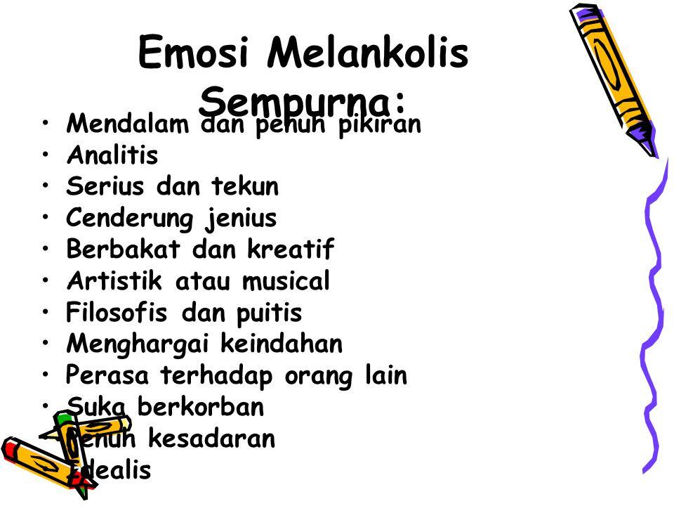 Emosi Melankolis Sempurna: Mendalam dan penuh pikiran Analitis Serius dan tekun Cenderung jenius Berbakat dan kreatif Artistik atau musical Filosofis
