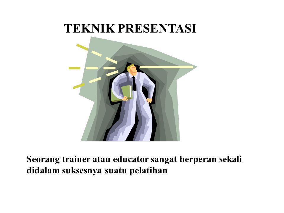 Seorang trainer atau educator sangat berperan sekali didalam suksesnya suatu pelatihan TEKNIK PRESENTASI
