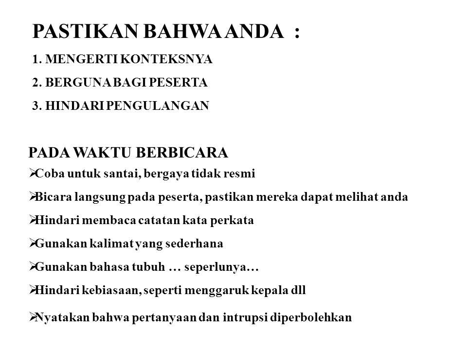 PASTIKAN BAHWA ANDA : 1.MENGERTI KONTEKSNYA 2. BERGUNA BAGI PESERTA 3.