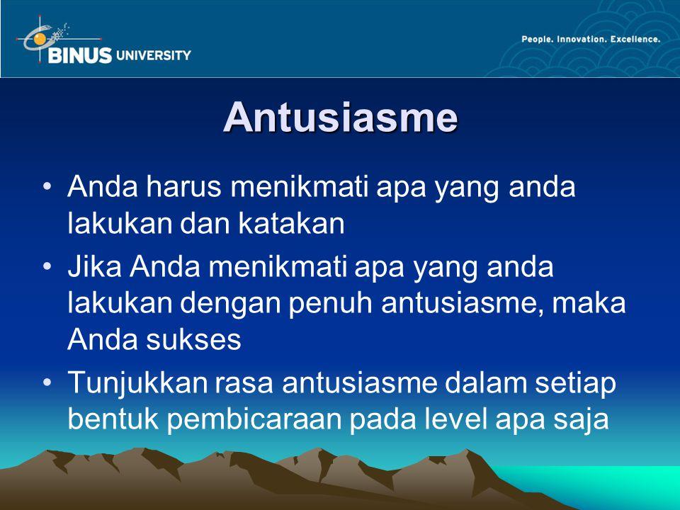 Antusiasme Anda harus menikmati apa yang anda lakukan dan katakan Jika Anda menikmati apa yang anda lakukan dengan penuh antusiasme, maka Anda sukses Tunjukkan rasa antusiasme dalam setiap bentuk pembicaraan pada level apa saja
