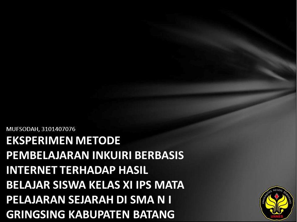 MUFSODAH, 3101407076 EKSPERIMEN METODE PEMBELAJARAN INKUIRI BERBASIS INTERNET TERHADAP HASIL BELAJAR SISWA KELAS XI IPS MATA PELAJARAN SEJARAH DI SMA N I GRINGSING KABUPATEN BATANG TAHUN 2010/2011