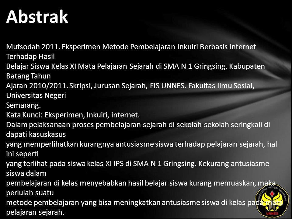 Abstrak Mufsodah 2011. Eksperimen Metode Pembelajaran Inkuiri Berbasis Internet Terhadap Hasil Belajar Siswa Kelas XI Mata Pelajaran Sejarah di SMA N
