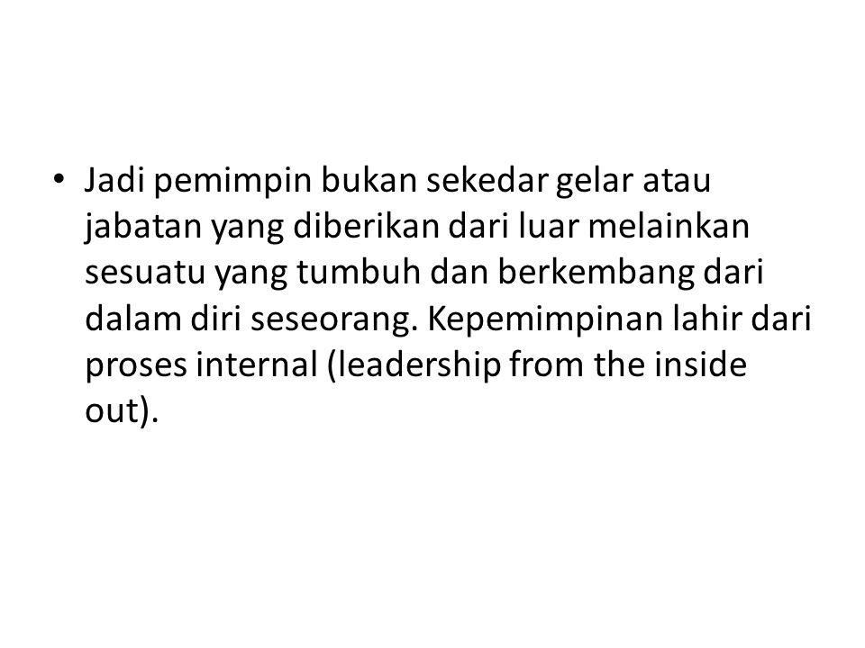 Jadi pemimpin bukan sekedar gelar atau jabatan yang diberikan dari luar melainkan sesuatu yang tumbuh dan berkembang dari dalam diri seseorang. Kepemi