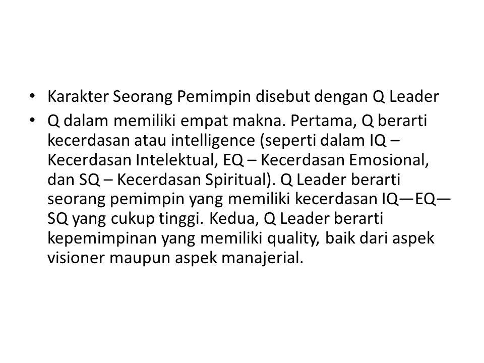 Karakter Seorang Pemimpin disebut dengan Q Leader Q dalam memiliki empat makna. Pertama, Q berarti kecerdasan atau intelligence (seperti dalam IQ – Ke