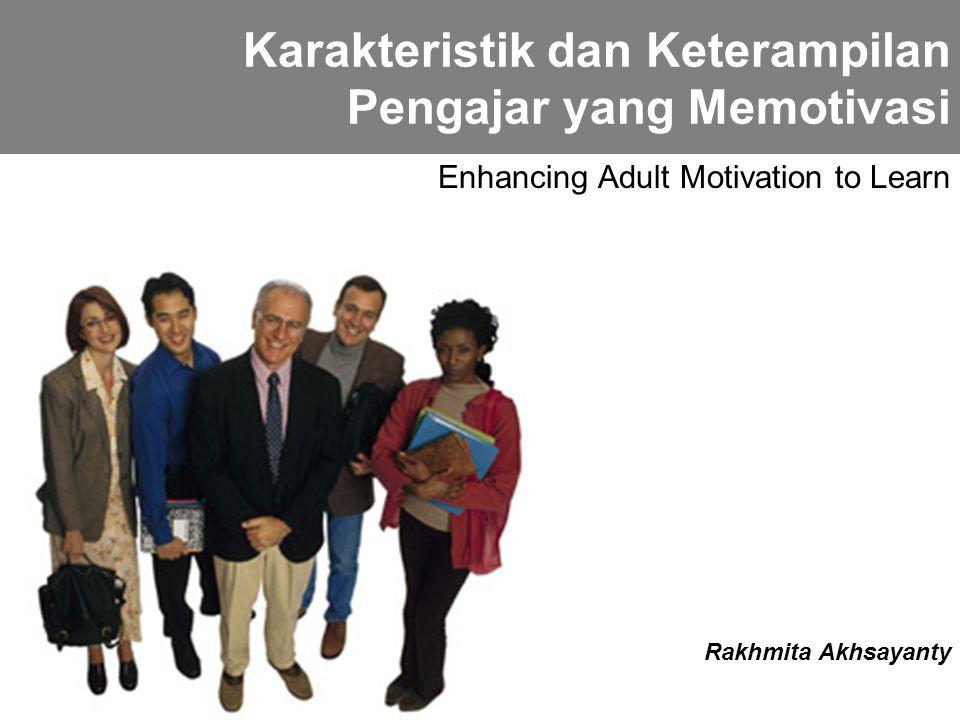 Enhancing Adult Motivation to Learn Karakteristik dan Keterampilan Pengajar yang Memotivasi Rakhmita Akhsayanty
