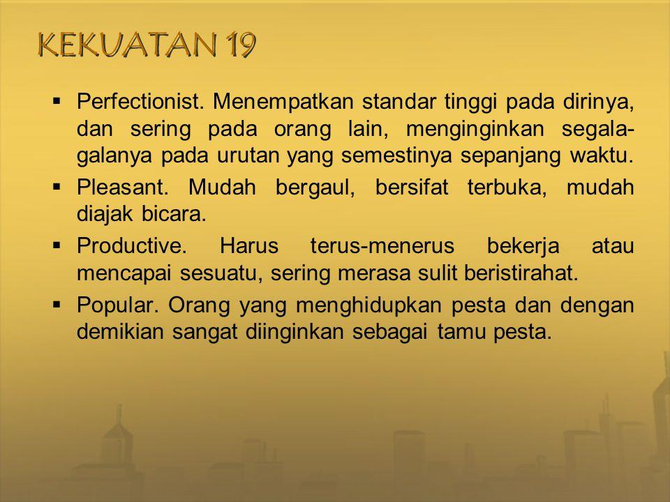 KEKUATAN 19  Perfectionist. Menempatkan standar tinggi pada dirinya, dan sering pada orang lain, menginginkan segala- galanya pada urutan yang semest
