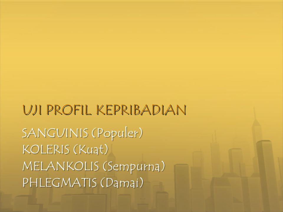 UJI PROFIL KEPRIBADIAN SANGUINIS (Populer) KOLERIS (Kuat) MELANKOLIS (Sempurna) PHLEGMATIS (Damai) SANGUINIS (Populer) KOLERIS (Kuat) MELANKOLIS (Semp