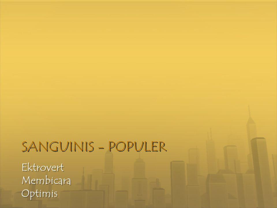 SANGUINIS - POPULER SANGUINIS - POPULER Ektrovert Membicara Optimis Ektrovert Membicara Optimis
